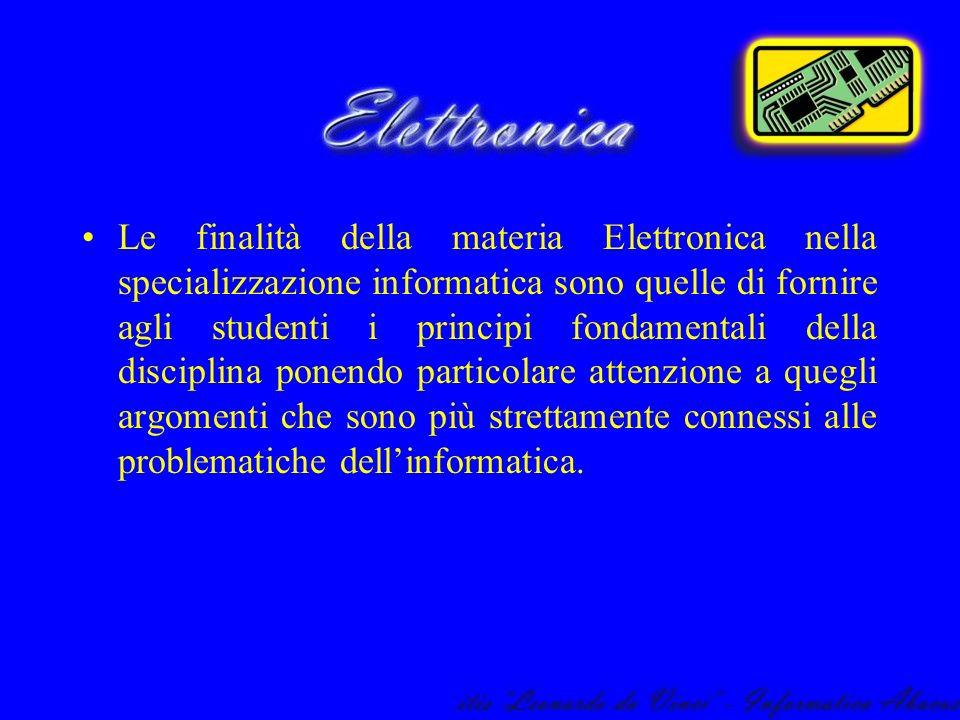 Le finalità della materia Elettronica nella specializzazione informatica sono quelle di fornire agli studenti i principi fondamentali della disciplina