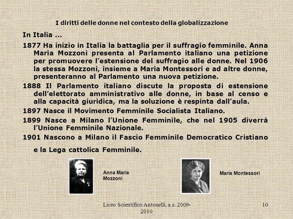 Liceo Scientifico Antonelli, a.s. 2009- 2010 10 I diritti delle donne nel contesto della globalizzazione In Italia... 1877 Ha inizio in Italia la batt