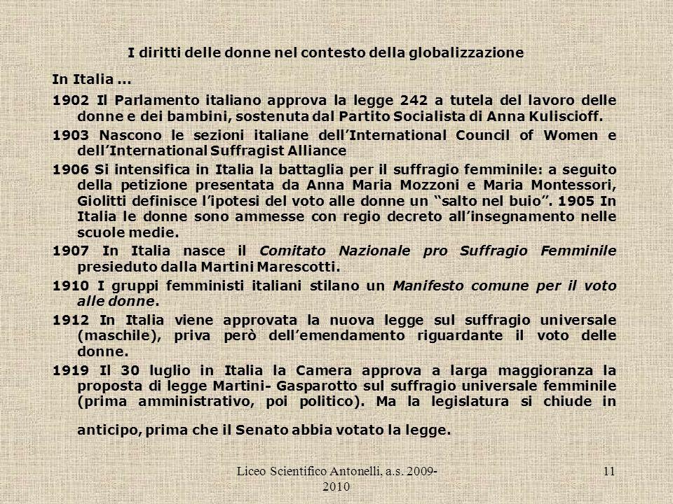 Liceo Scientifico Antonelli, a.s. 2009- 2010 11 I diritti delle donne nel contesto della globalizzazione In Italia... 1902 Il Parlamento italiano appr