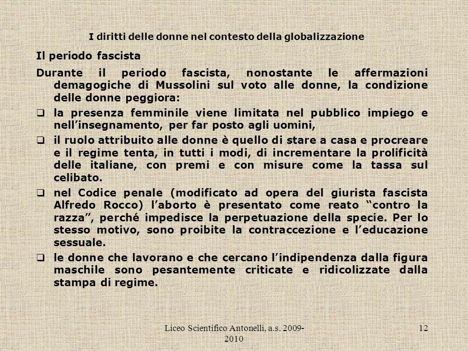 Liceo Scientifico Antonelli, a.s. 2009- 2010 12 I diritti delle donne nel contesto della globalizzazione Il periodo fascista Durante il periodo fascis