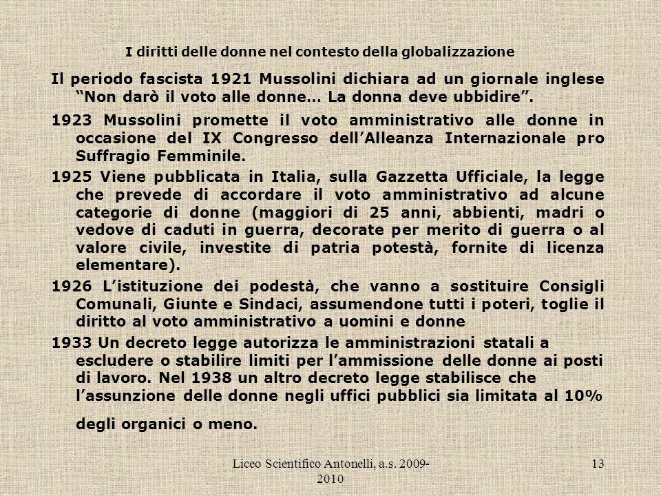 Liceo Scientifico Antonelli, a.s. 2009- 2010 13 I diritti delle donne nel contesto della globalizzazione Il periodo fascista 1921 Mussolini dichiara a