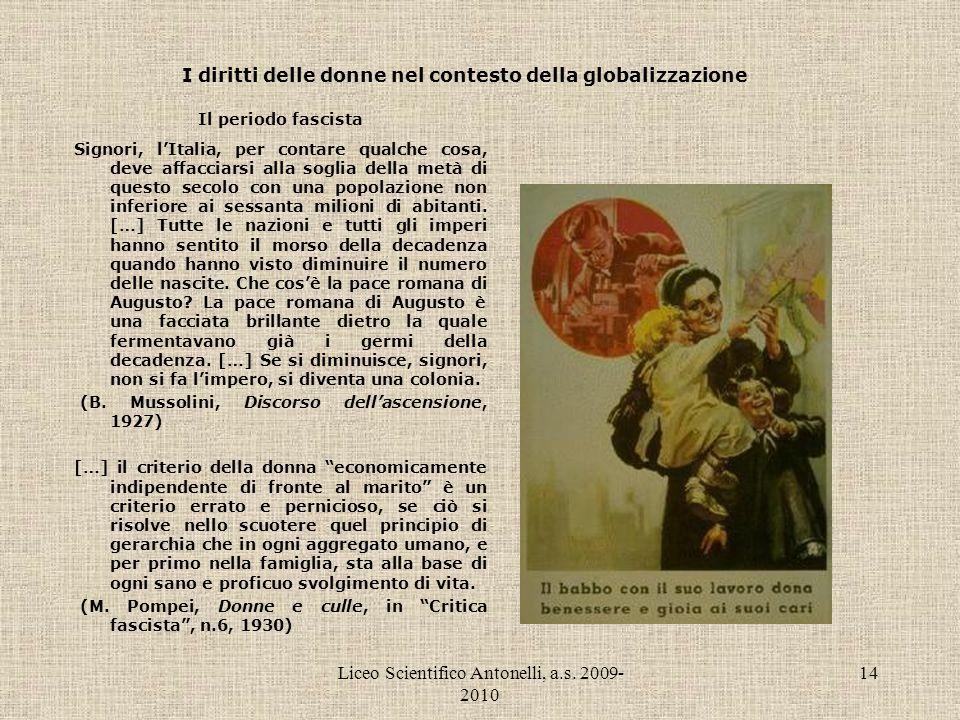 Liceo Scientifico Antonelli, a.s. 2009- 2010 14 I diritti delle donne nel contesto della globalizzazione Il periodo fascista Signori, lItalia, per con