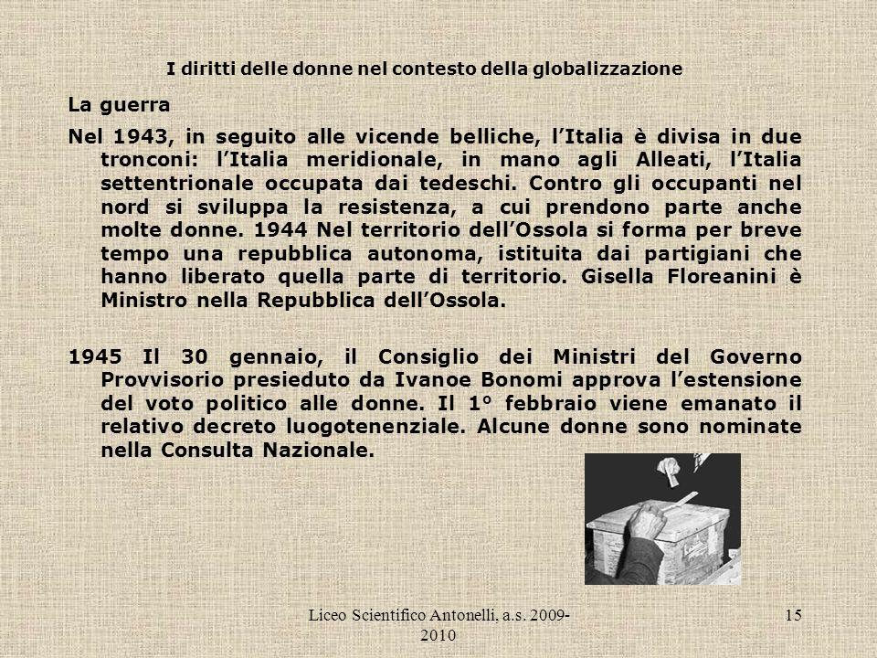 Liceo Scientifico Antonelli, a.s. 2009- 2010 15 I diritti delle donne nel contesto della globalizzazione La guerra Nel 1943, in seguito alle vicende b