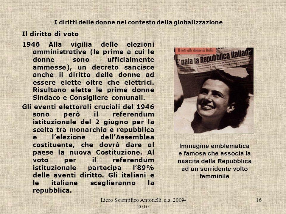 Liceo Scientifico Antonelli, a.s. 2009- 2010 16 I diritti delle donne nel contesto della globalizzazione Il diritto di voto 1946 Alla vigilia delle el