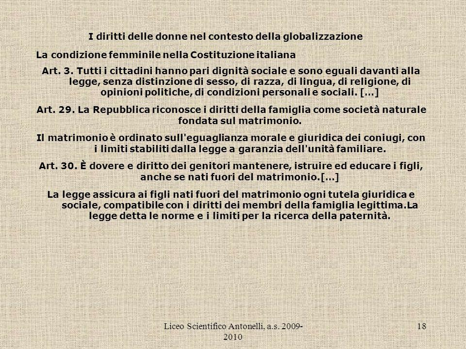 Liceo Scientifico Antonelli, a.s. 2009- 2010 18 I diritti delle donne nel contesto della globalizzazione La condizione femminile nella Costituzione it