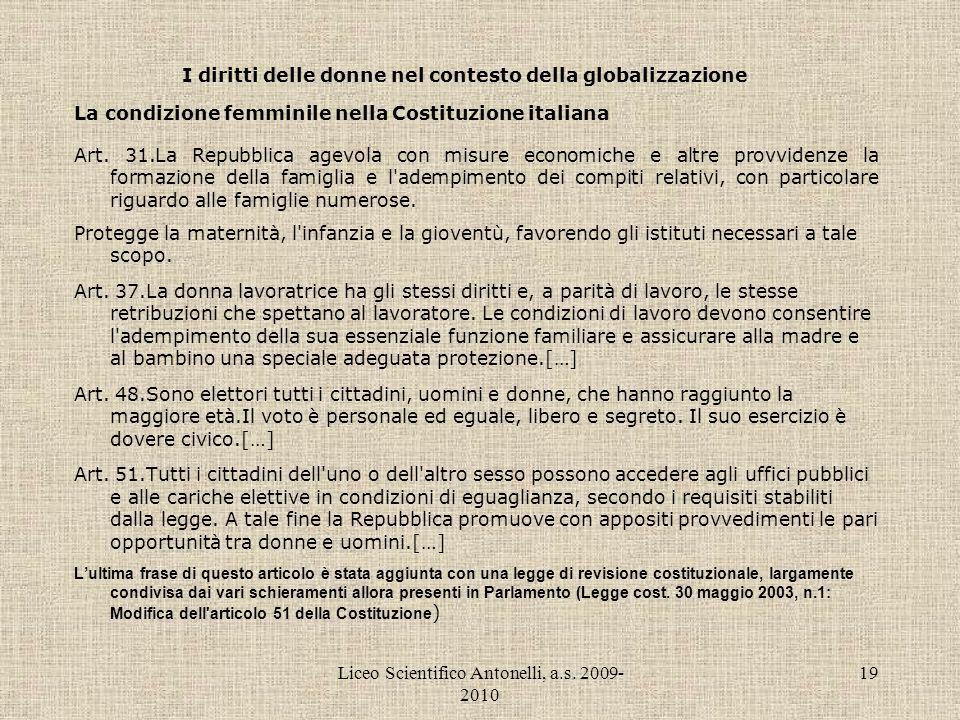 Liceo Scientifico Antonelli, a.s. 2009- 2010 19 I diritti delle donne nel contesto della globalizzazione La condizione femminile nella Costituzione it