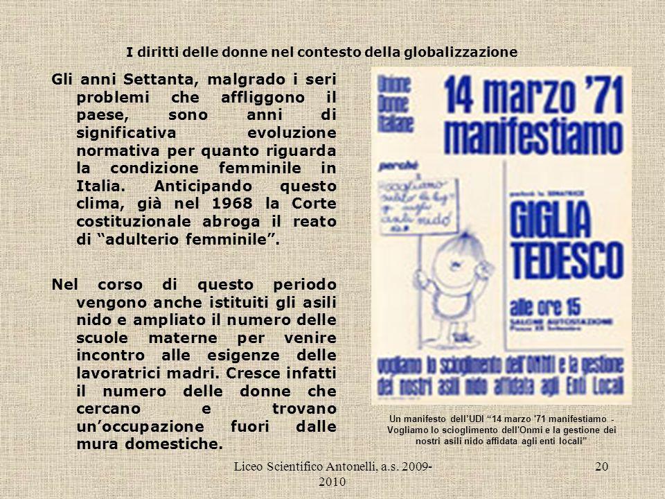 Liceo Scientifico Antonelli, a.s. 2009- 2010 20 I diritti delle donne nel contesto della globalizzazione Gli anni Settanta, malgrado i seri problemi c