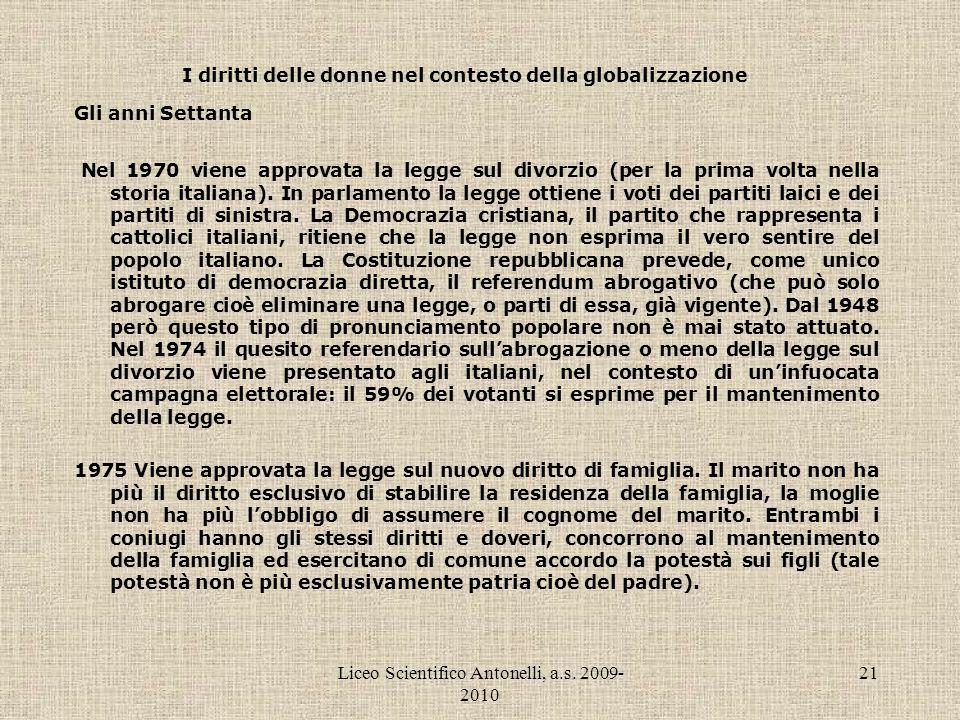 Liceo Scientifico Antonelli, a.s. 2009- 2010 21 I diritti delle donne nel contesto della globalizzazione Gli anni Settanta Nel 1970 viene approvata la