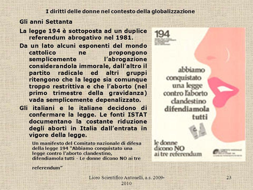 Liceo Scientifico Antonelli, a.s. 2009- 2010 23 I diritti delle donne nel contesto della globalizzazione Gli anni Settanta La legge 194 è sottoposta a