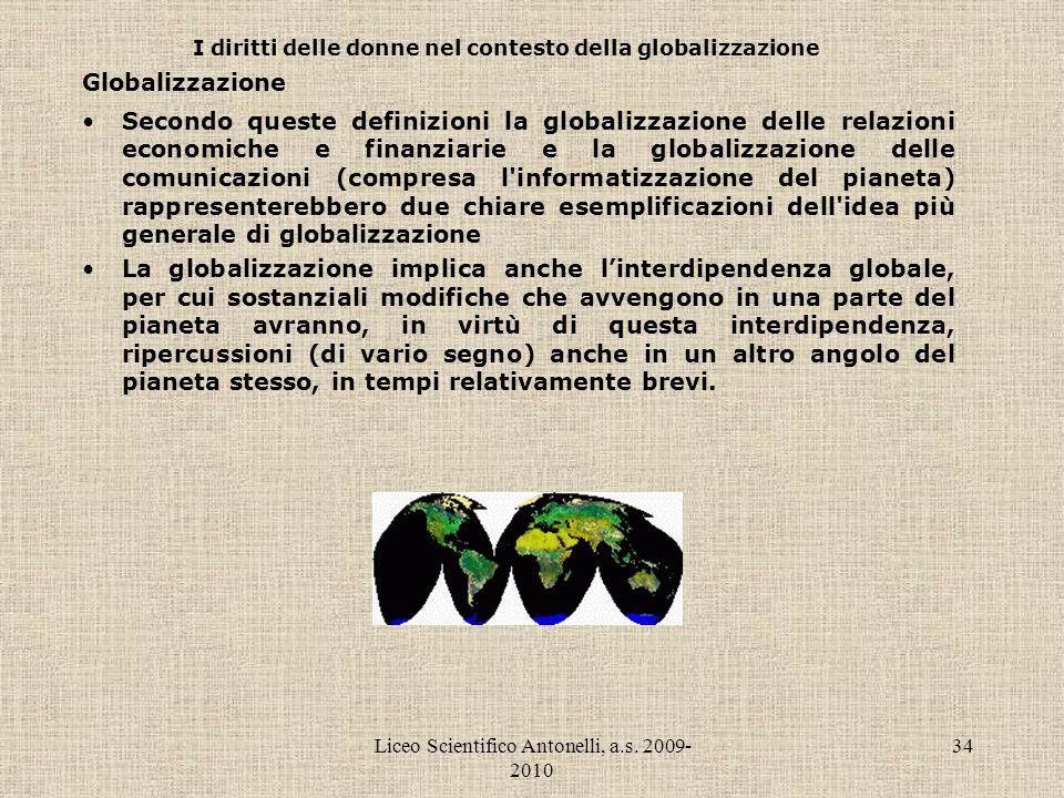 Liceo Scientifico Antonelli, a.s. 2009- 2010 34 I diritti delle donne nel contesto della globalizzazione Globalizzazione Secondo queste definizioni la