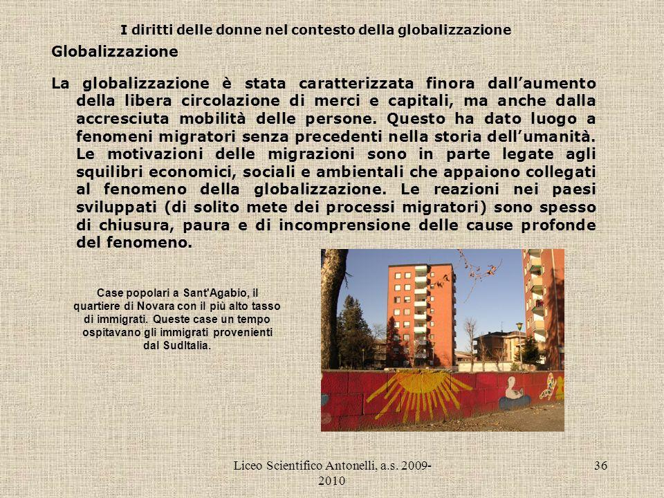 Liceo Scientifico Antonelli, a.s. 2009- 2010 36 I diritti delle donne nel contesto della globalizzazione Globalizzazione La globalizzazione è stata ca