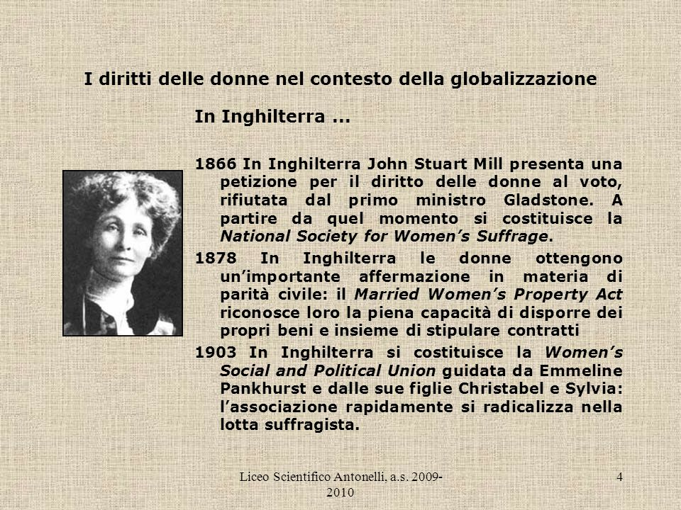Liceo Scientifico Antonelli, a.s. 2009- 2010 4 I diritti delle donne nel contesto della globalizzazione In Inghilterra... 1866 In Inghilterra John Stu