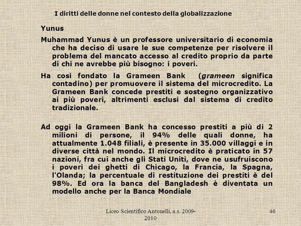 Liceo Scientifico Antonelli, a.s. 2009- 2010 46 I diritti delle donne nel contesto della globalizzazione Yunus Muhammad Yunus è un professore universi