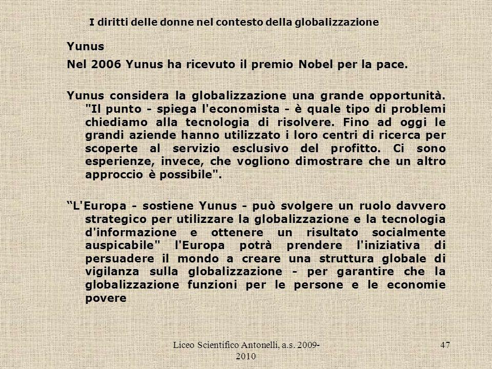 Liceo Scientifico Antonelli, a.s. 2009- 2010 47 I diritti delle donne nel contesto della globalizzazione Yunus Nel 2006 Yunus ha ricevuto il premio No