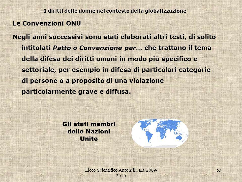 Liceo Scientifico Antonelli, a.s. 2009- 2010 53 I diritti delle donne nel contesto della globalizzazione Le Convenzioni ONU Negli anni successivi sono