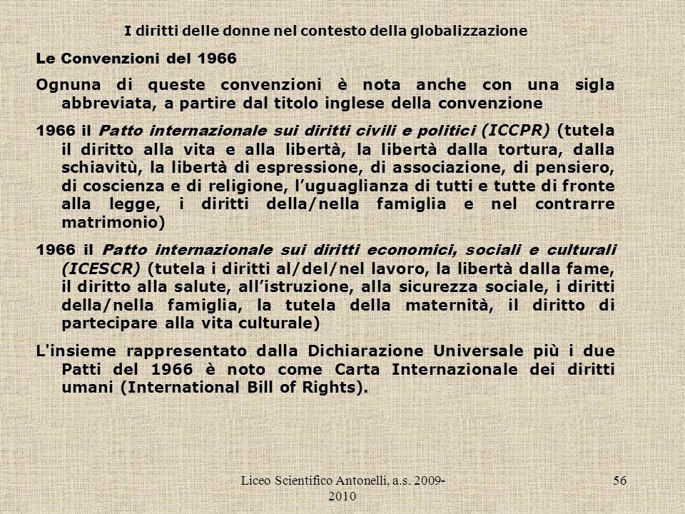 Liceo Scientifico Antonelli, a.s. 2009- 2010 56 I diritti delle donne nel contesto della globalizzazione Le Convenzioni del 1966 Ognuna di queste conv