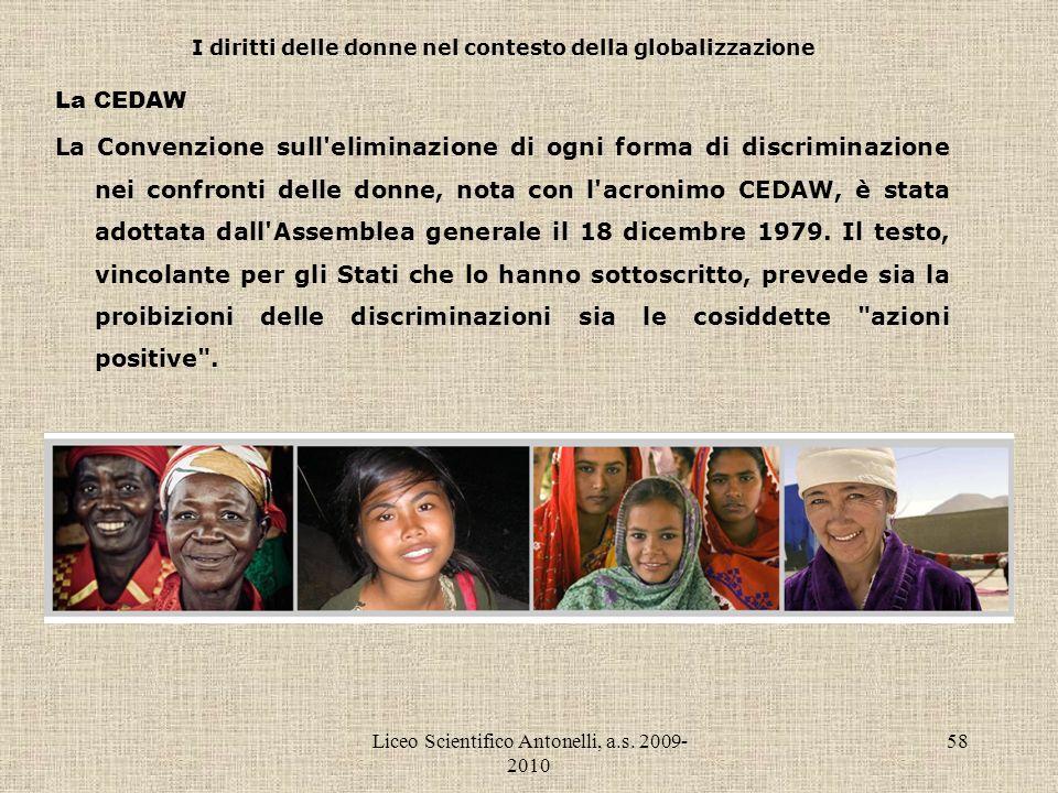 Liceo Scientifico Antonelli, a.s. 2009- 2010 58 I diritti delle donne nel contesto della globalizzazione La CEDAW La Convenzione sull'eliminazione di