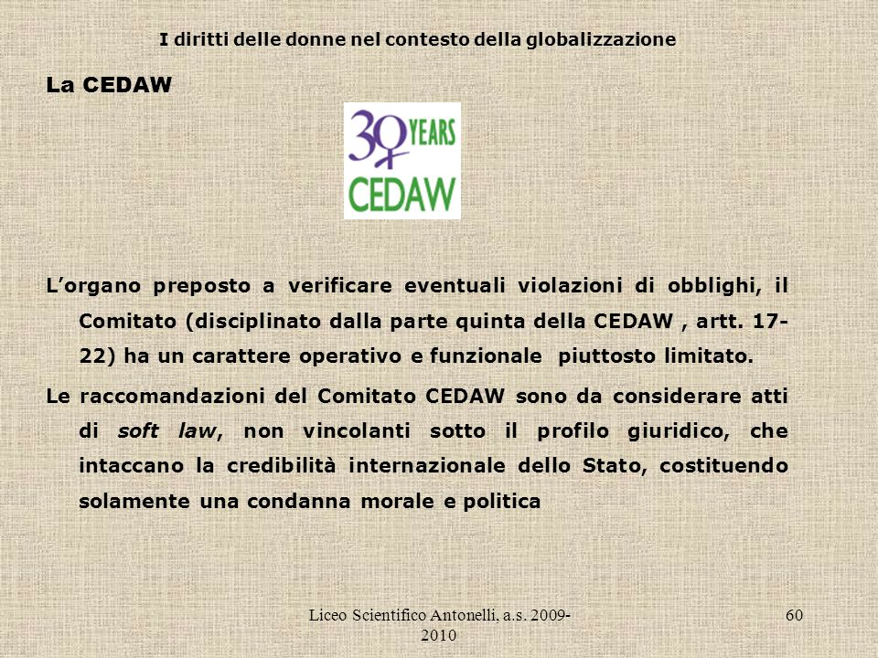 Liceo Scientifico Antonelli, a.s. 2009- 2010 60 I diritti delle donne nel contesto della globalizzazione La CEDAW Lorgano preposto a verificare eventu