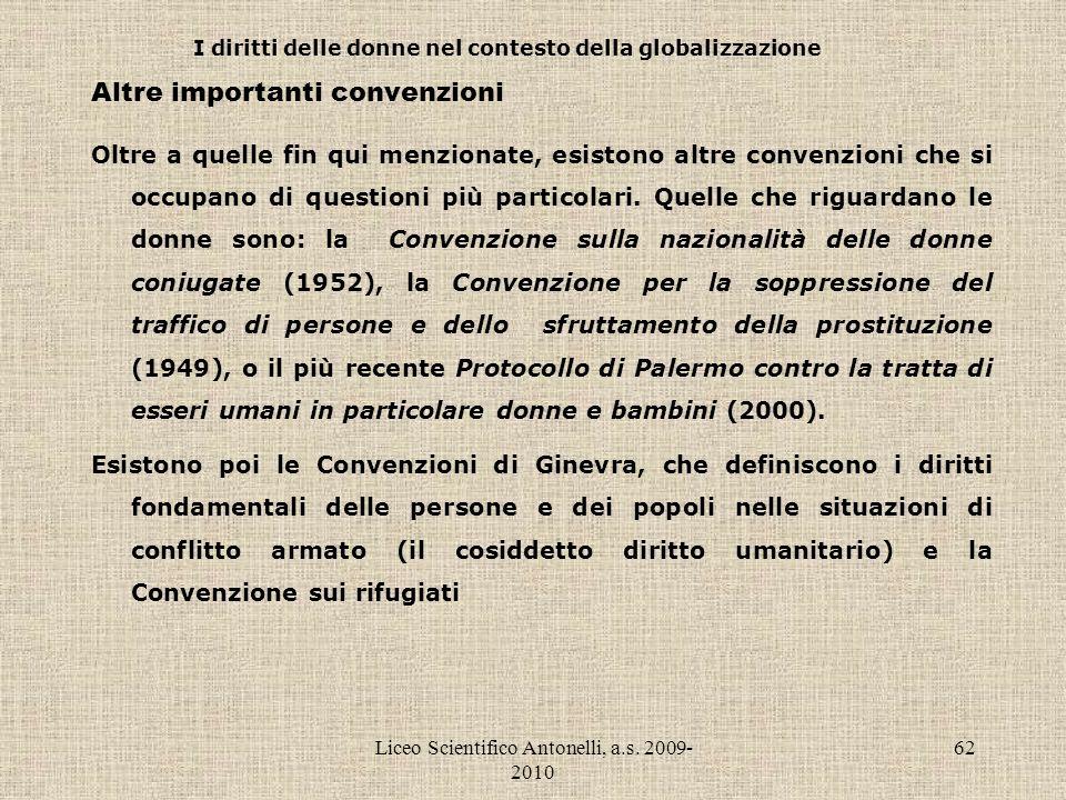 Liceo Scientifico Antonelli, a.s. 2009- 2010 62 I diritti delle donne nel contesto della globalizzazione Altre importanti convenzioni Oltre a quelle f