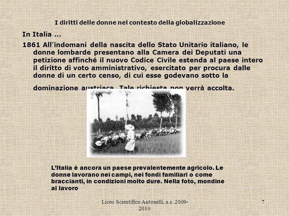 Liceo Scientifico Antonelli, a.s. 2009- 2010 7 I diritti delle donne nel contesto della globalizzazione In Italia... 1861 Allindomani della nascita de