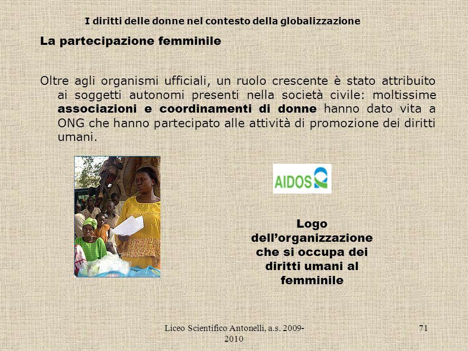 Liceo Scientifico Antonelli, a.s. 2009- 2010 71 I diritti delle donne nel contesto della globalizzazione La partecipazione femminile Oltre agli organi