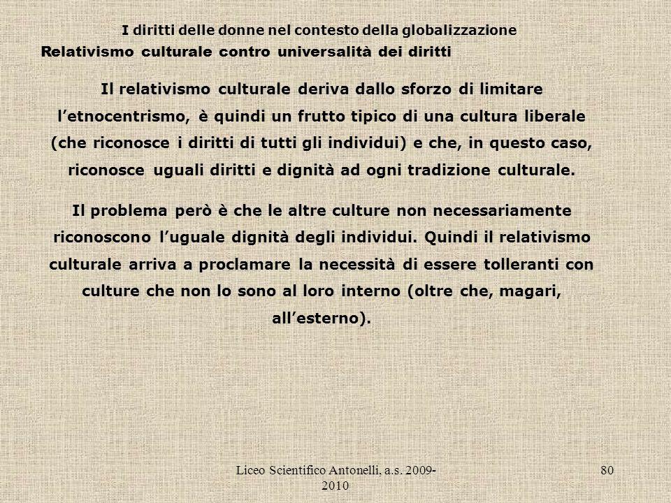 Liceo Scientifico Antonelli, a.s. 2009- 2010 80 I diritti delle donne nel contesto della globalizzazione Relativismo culturale contro universalità dei