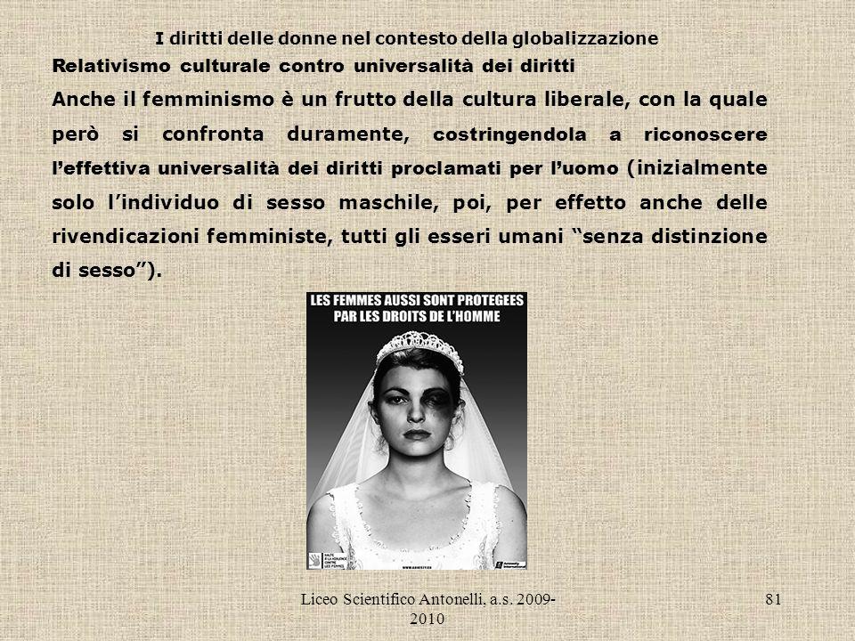 Liceo Scientifico Antonelli, a.s. 2009- 2010 81 I diritti delle donne nel contesto della globalizzazione Relativismo culturale contro universalità dei