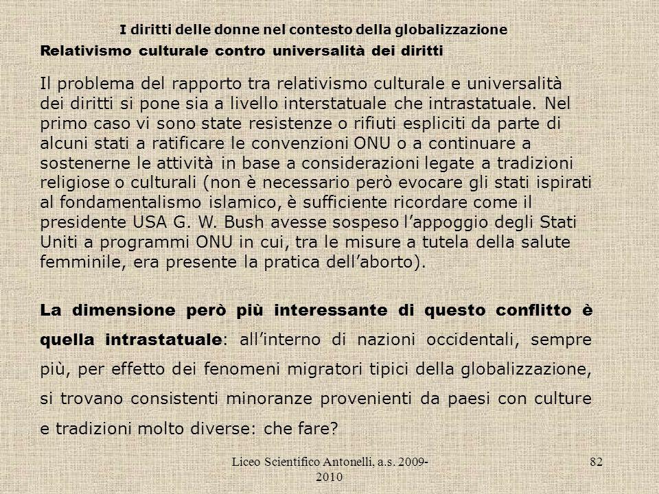 Liceo Scientifico Antonelli, a.s. 2009- 2010 82 I diritti delle donne nel contesto della globalizzazione Relativismo culturale contro universalità dei