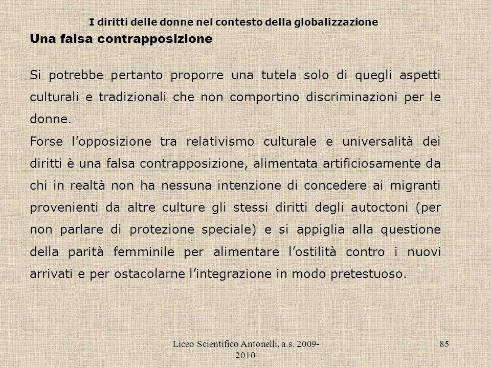 Liceo Scientifico Antonelli, a.s. 2009- 2010 85 I diritti delle donne nel contesto della globalizzazione Una falsa contrapposizione Si potrebbe pertan