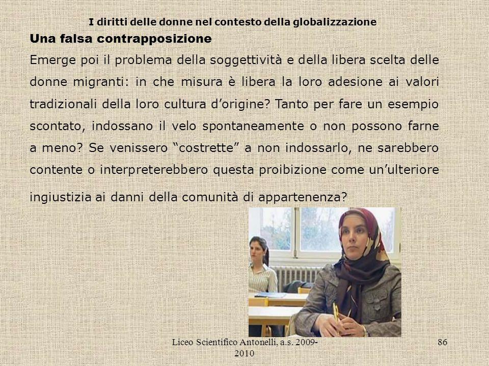 Liceo Scientifico Antonelli, a.s. 2009- 2010 86 I diritti delle donne nel contesto della globalizzazione Una falsa contrapposizione Emerge poi il prob