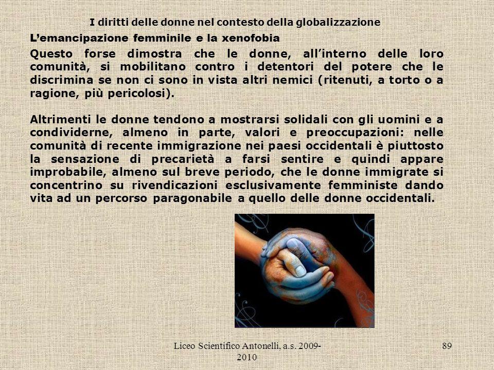 Liceo Scientifico Antonelli, a.s. 2009- 2010 89 I diritti delle donne nel contesto della globalizzazione Lemancipazione femminile e la xenofobia Quest