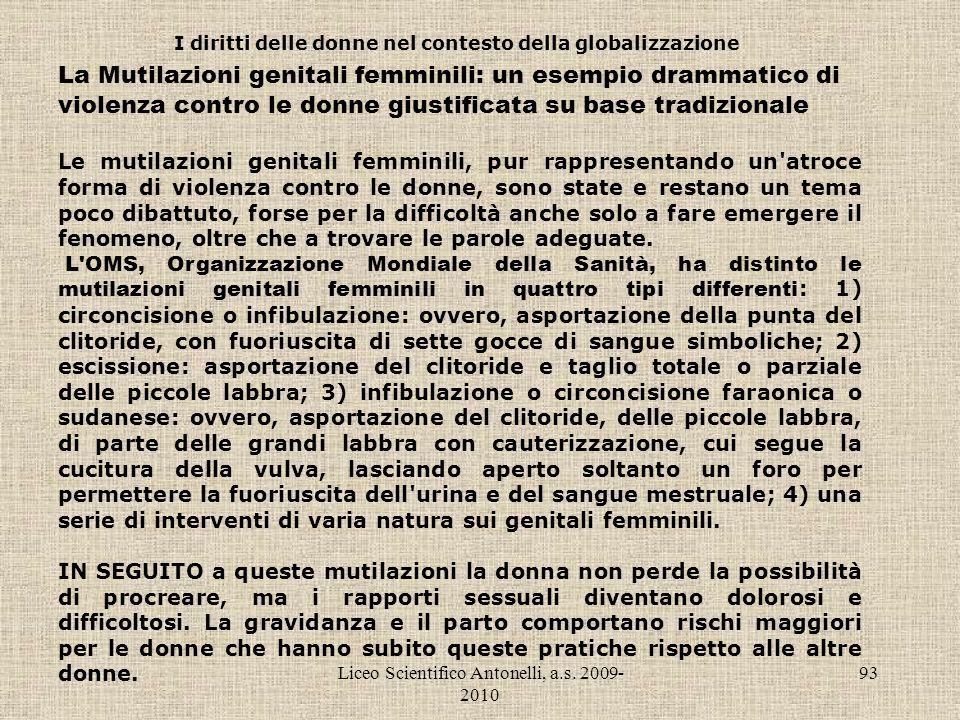 Liceo Scientifico Antonelli, a.s. 2009- 2010 93 I diritti delle donne nel contesto della globalizzazione La Mutilazioni genitali femminili: un esempio