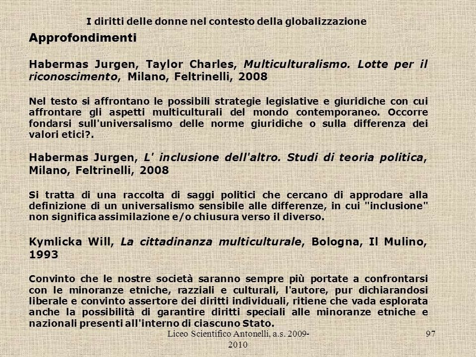 Liceo Scientifico Antonelli, a.s. 2009- 2010 97 I diritti delle donne nel contesto della globalizzazione Approfondimenti Habermas Jurgen, Taylor Charl