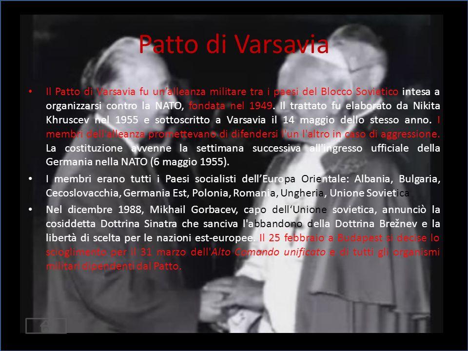 Patto di Varsavia Il Patto di Varsavia fu unalleanza militare tra i paesi del Blocco Sovietico intesa a organizzarsi contro la NATO, fondata nel 1949.