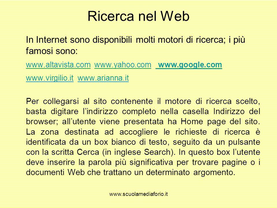 www.scuolamediaforio.it Ricerca nel Web motori di ricerca. Internet offre unindescrivibile quantità di informazioni di ogni tipo. Navigare in un sito