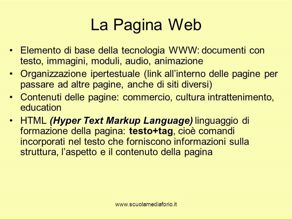www.scuolamediaforio.it WWW World Wide WebWorld Wide Web (ragnatela di dimensioni mondiali), detto anche più brevemente Web: è il servizio che permett
