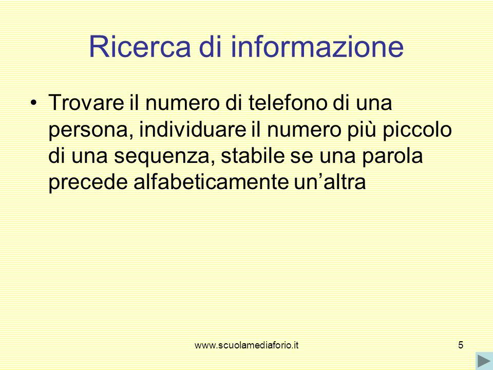 www.scuolamediaforio.it5 Ricerca di informazione Trovare il numero di telefono di una persona, individuare il numero più piccolo di una sequenza, stab