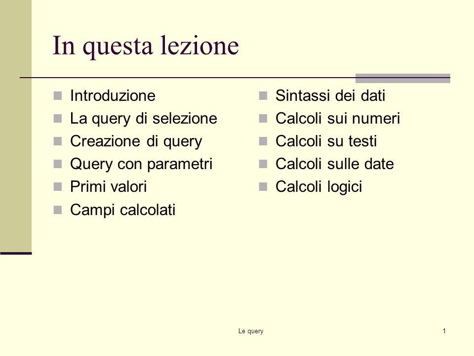 Lezione 3: Le query Docente: Sabato Bufano Corso Microsoft Access