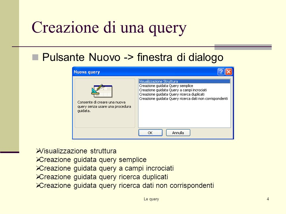 Le query3 Query di selezione Una query di selezione recupera i dati provenienti da una o più tabelle e visualizza i risultati in un foglio di dati nel