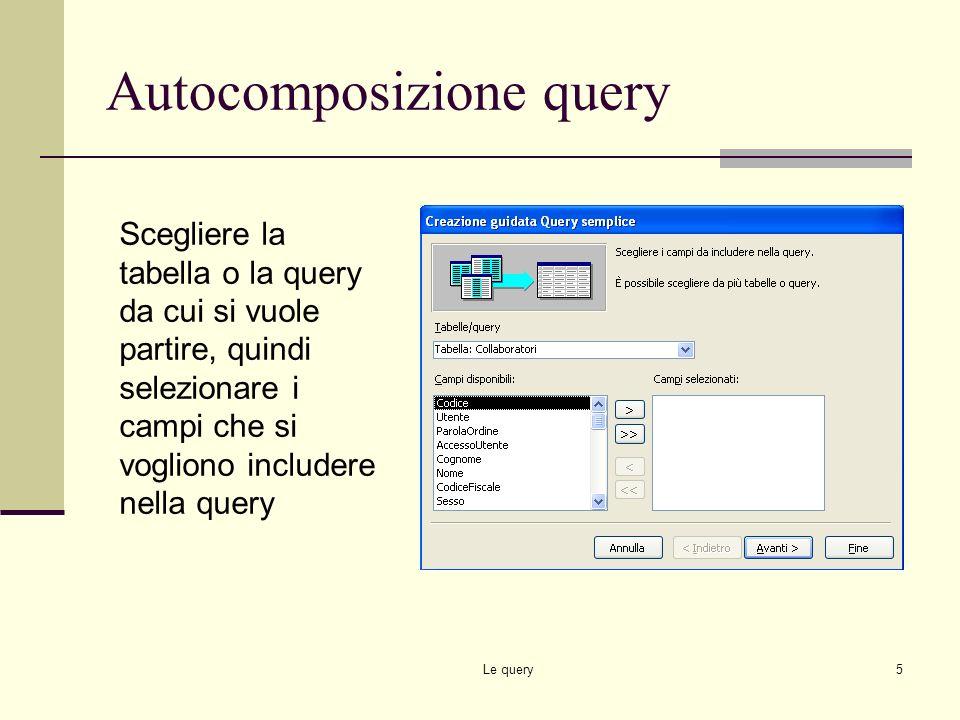 Le query4 Creazione di una query Pulsante Nuovo -> finestra di dialogo Visualizzazione struttura Creazione guidata query semplice Creazione guidata qu