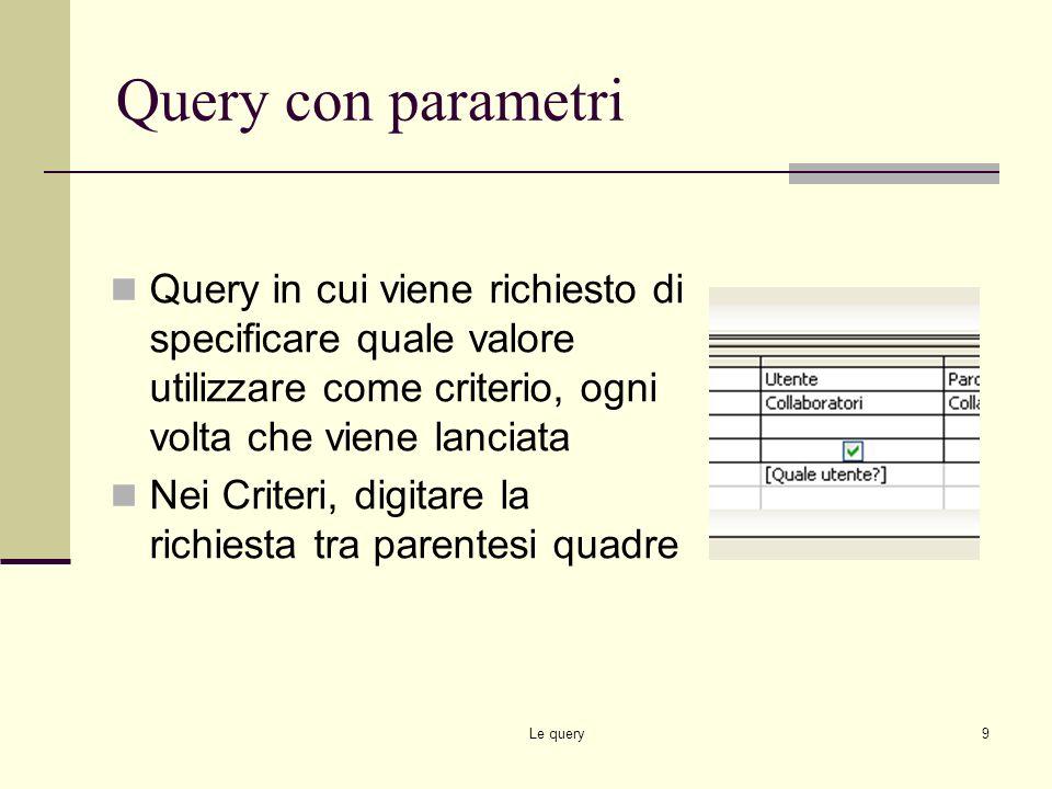 Le query8 Visualizzazione struttura Step 3 Impostare le caratteristiche: Ordinamento Mostra Criteri