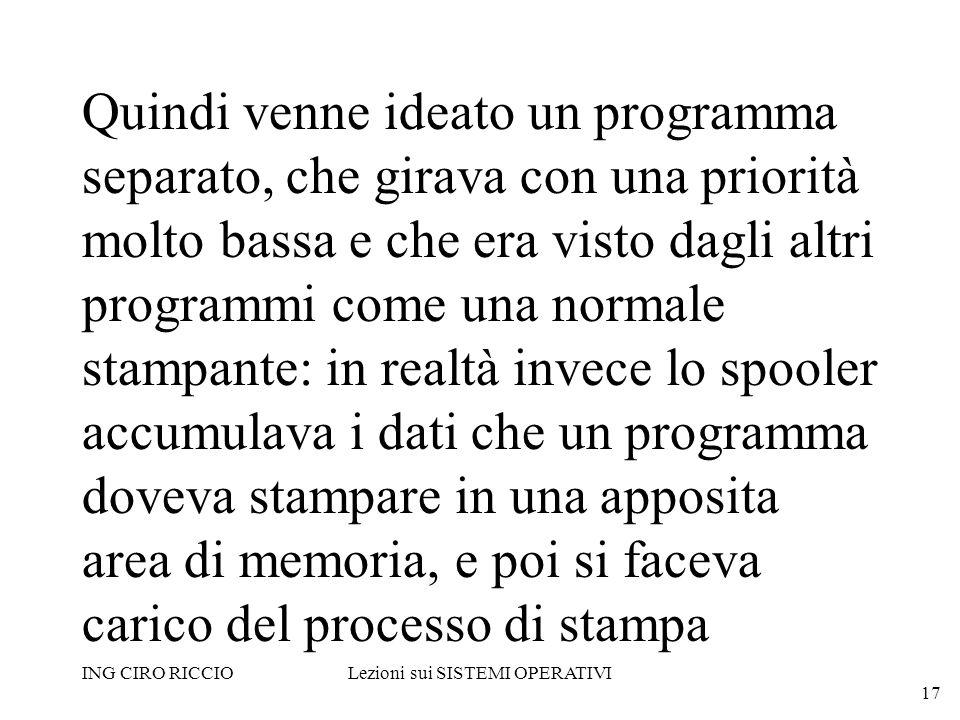ING CIRO RICCIOLezioni sui SISTEMI OPERATIVI 17 Quindi venne ideato un programma separato, che girava con una priorità molto bassa e che era visto dag