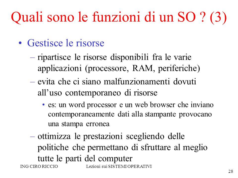 ING CIRO RICCIOLezioni sui SISTEMI OPERATIVI 28 Quali sono le funzioni di un SO ? (3) Gestisce le risorse –ripartisce le risorse disponibili fra le va