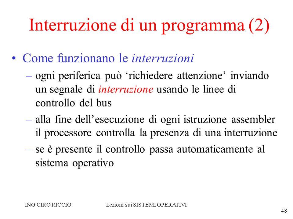ING CIRO RICCIOLezioni sui SISTEMI OPERATIVI 48 Interruzione di un programma (2) Come funzionano le interruzioni –ogni periferica può richiedere atten