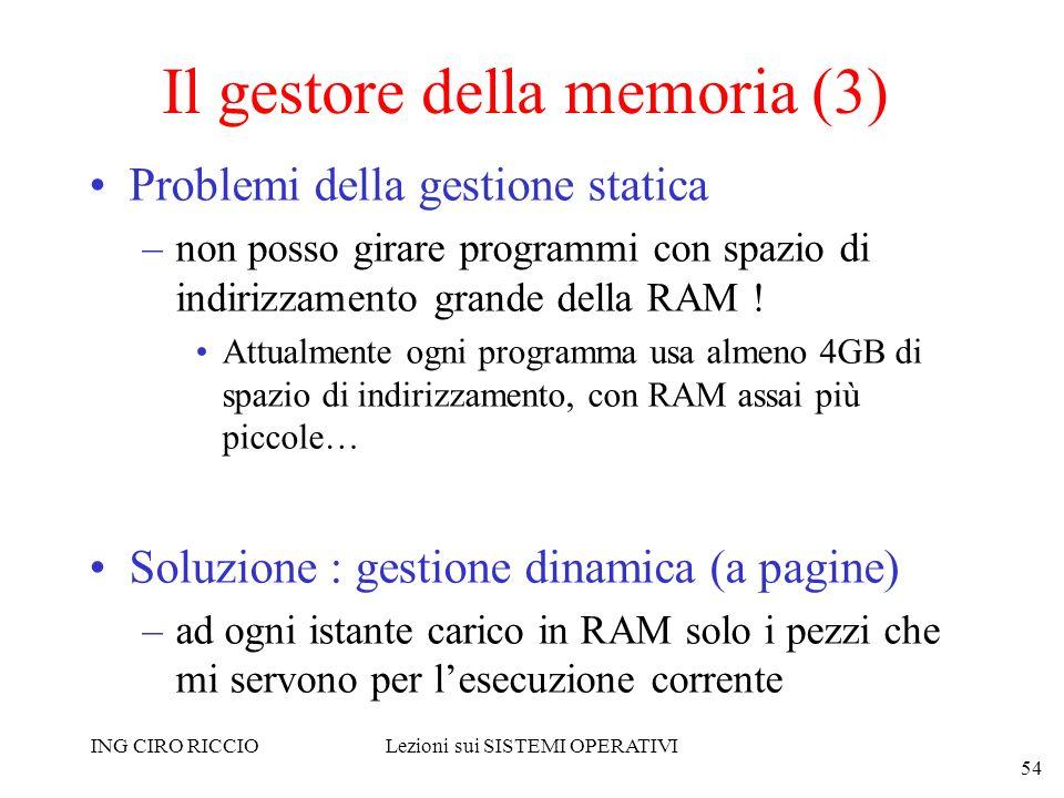 ING CIRO RICCIOLezioni sui SISTEMI OPERATIVI 54 Il gestore della memoria (3) Problemi della gestione statica –non posso girare programmi con spazio di