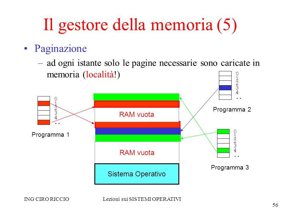ING CIRO RICCIOLezioni sui SISTEMI OPERATIVI 56 Il gestore della memoria (5) Paginazione –ad ogni istante solo le pagine necessarie sono caricate in m