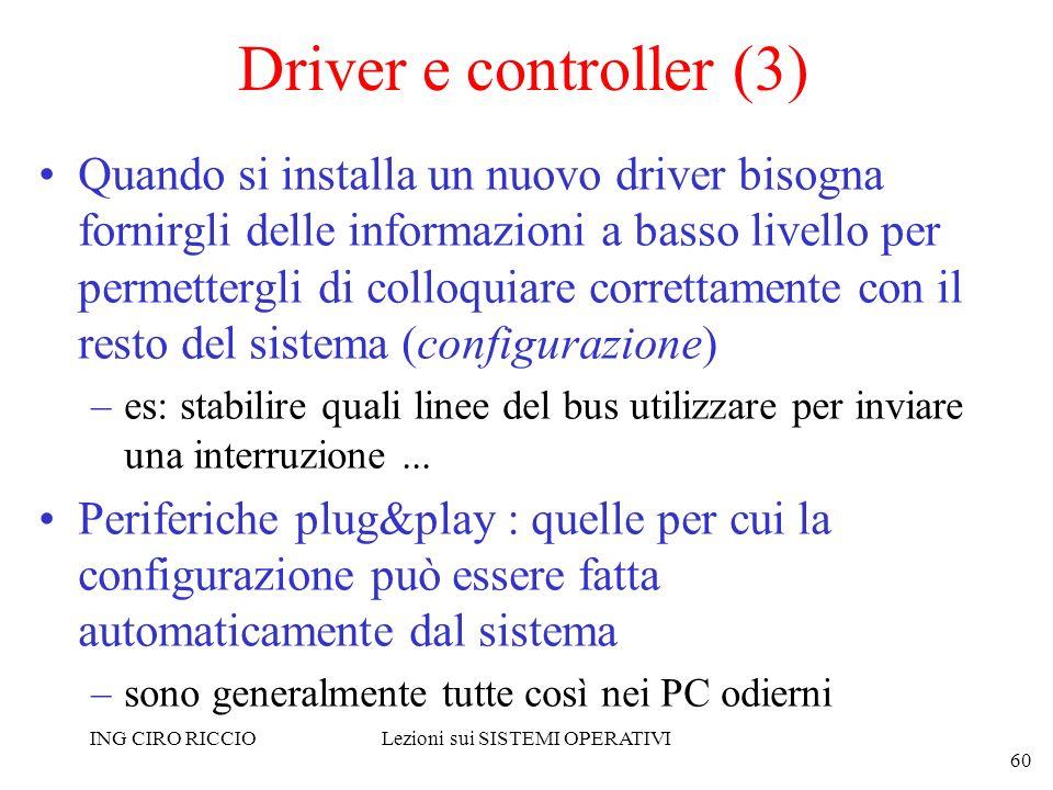 ING CIRO RICCIOLezioni sui SISTEMI OPERATIVI 60 Driver e controller (3) Quando si installa un nuovo driver bisogna fornirgli delle informazioni a bass