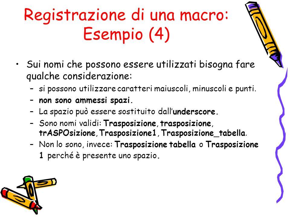 Registrazione di una macro: Esempio (4) Sui nomi che possono essere utilizzati bisogna fare qualche considerazione: –si possono utilizzare caratteri m