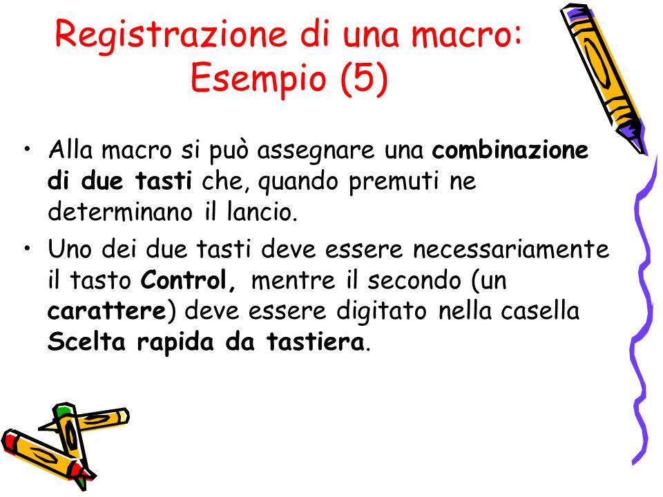 Registrazione di una macro: Esempio (5) Alla macro si può assegnare una combinazione di due tasti che, quando premuti ne determinano il lancio. Uno de