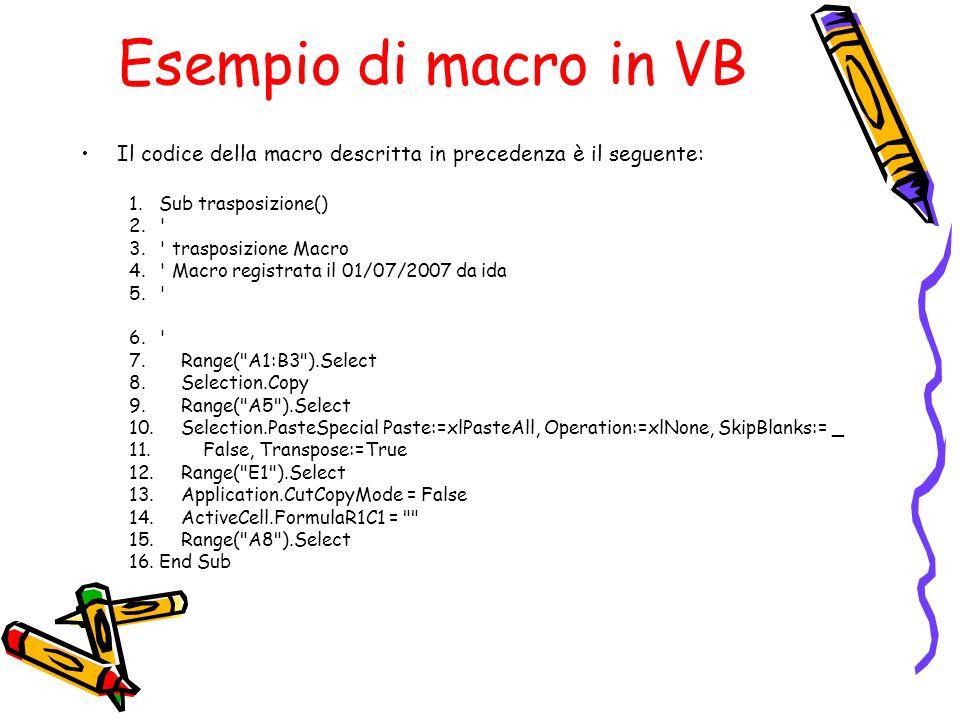 Esempio di macro in VB Il codice della macro descritta in precedenza è il seguente: 1.Sub trasposizione() 2.' 3.' trasposizione Macro 4.' Macro regist